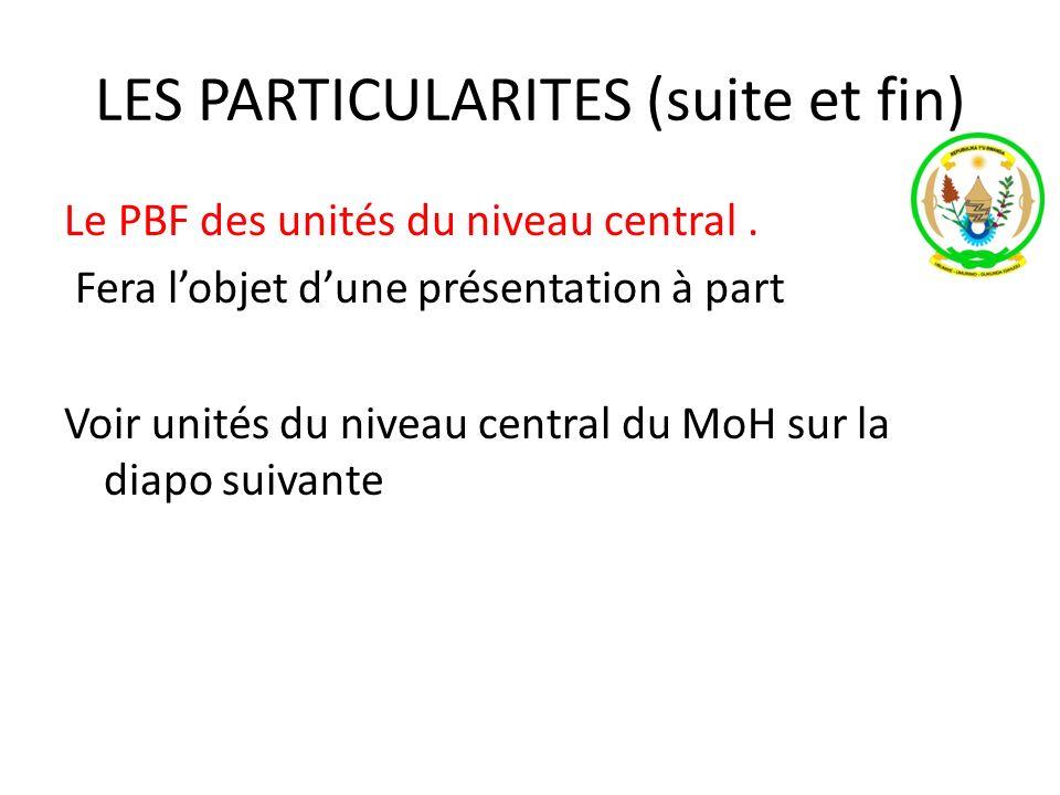 LES PARTICULARITES (suite et fin) Le PBF des unités du niveau central.