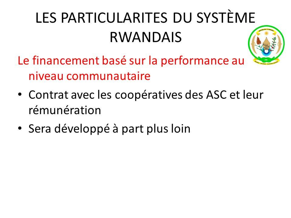 LES PARTICULARITES DU SYSTÈME RWANDAIS Le financement basé sur la performance au niveau communautaire Contrat avec les coopératives des ASC et leur rémunération Sera développé à part plus loin