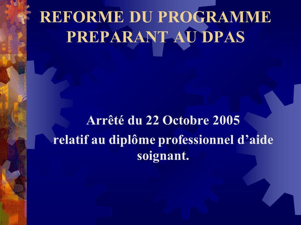 REFORME DU PROGRAMME PREPARANT AU DPAS Arrêté du 22 Octobre 2005 relatif au diplôme professionnel daide soignant.