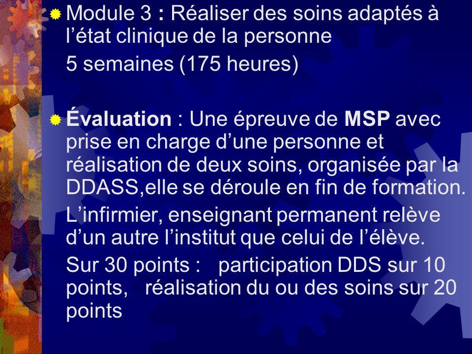 Module 3 : Réaliser des soins adaptés à létat clinique de la personne 5 semaines (175 heures) Évaluation : Une épreuve de MSP avec prise en charge dun