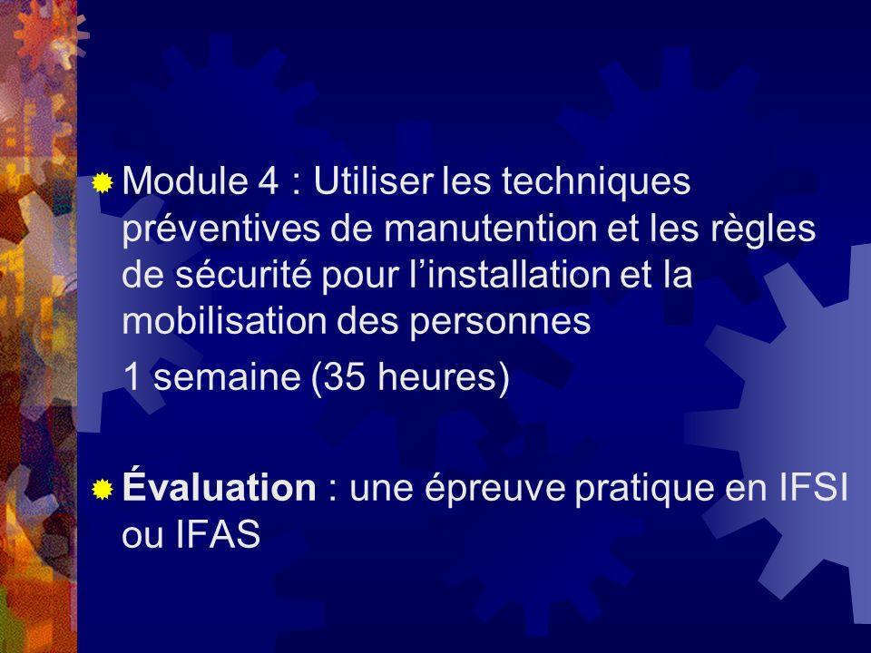Module 4 : Utiliser les techniques préventives de manutention et les règles de sécurité pour linstallation et la mobilisation des personnes 1 semaine