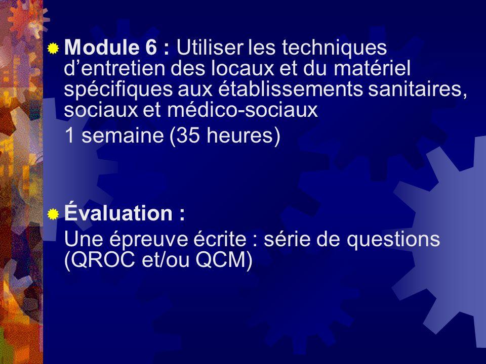 Module 6 : Utiliser les techniques dentretien des locaux et du matériel spécifiques aux établissements sanitaires, sociaux et médico-sociaux 1 semaine