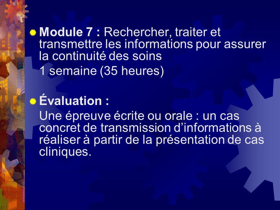 Module 7 : Rechercher, traiter et transmettre les informations pour assurer la continuité des soins 1 semaine (35 heures) Évaluation : Une épreuve écr