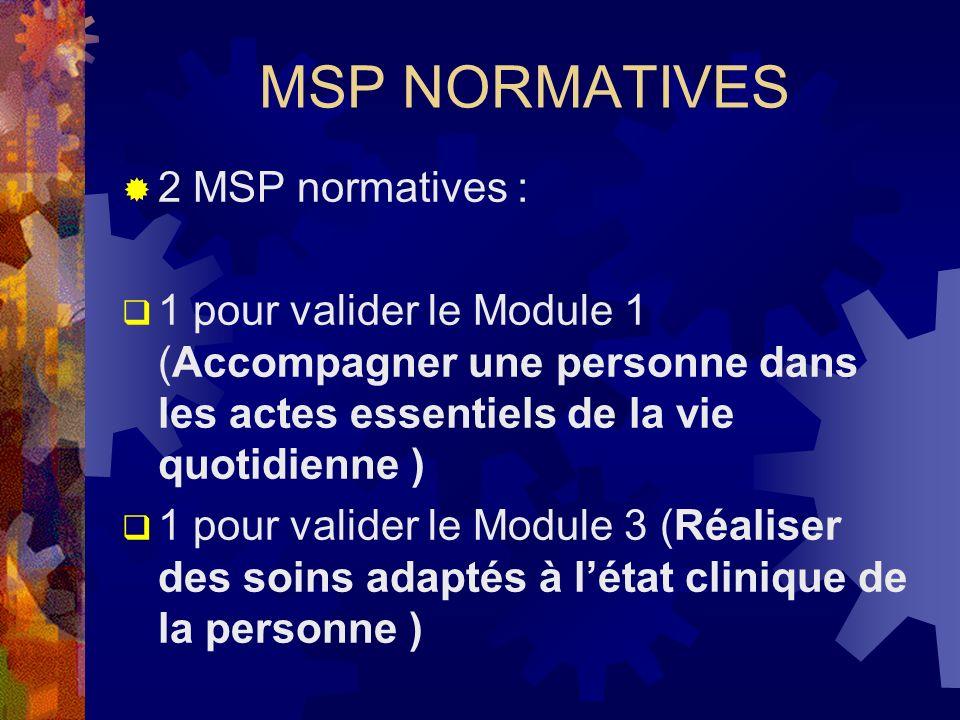 MSP NORMATIVES 2 MSP normatives : 1 pour valider le Module 1 (Accompagner une personne dans les actes essentiels de la vie quotidienne ) 1 pour valide