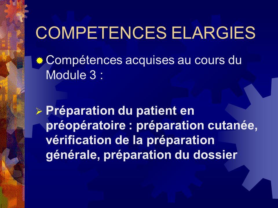 COMPETENCES ELARGIES Compétences acquises au cours du Module 3 : Préparation du patient en préopératoire : préparation cutanée, vérification de la pré
