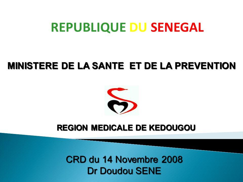 REPUBLIQUE DU SENEGAL MINISTERE DE LA SANTE ET DE LA PREVENTION CRD du 14 Novembre 2008 Dr Doudou SENE REGION MEDICALE DE KEDOUGOU