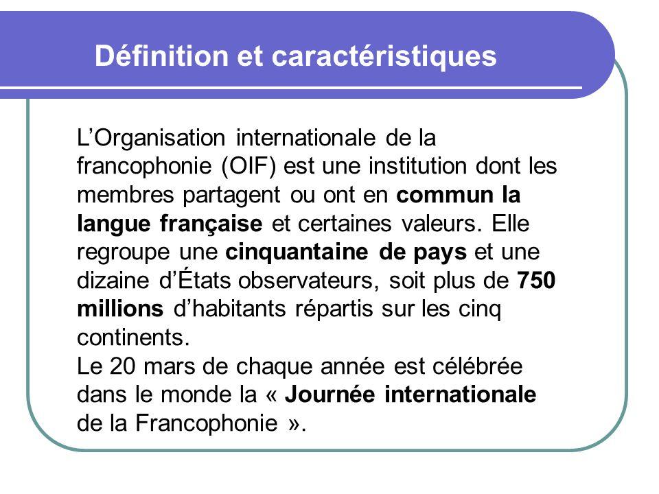 Définition et caractéristiques LOrganisation internationale de la francophonie (OIF) est une institution dont les membres partagent ou ont en commun l