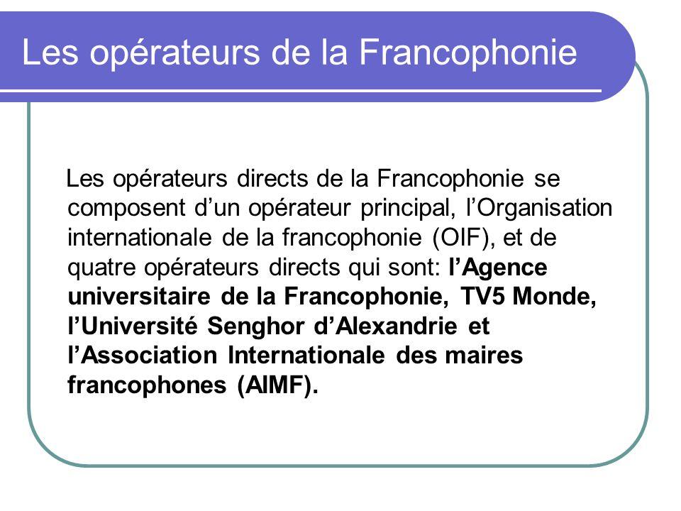 Les opérateurs de la Francophonie Les opérateurs directs de la Francophonie se composent dun opérateur principal, lOrganisation internationale de la f