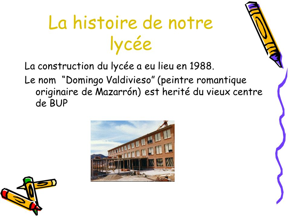 La histoire de notre lycée La construction du lycée a eu lieu en 1988.