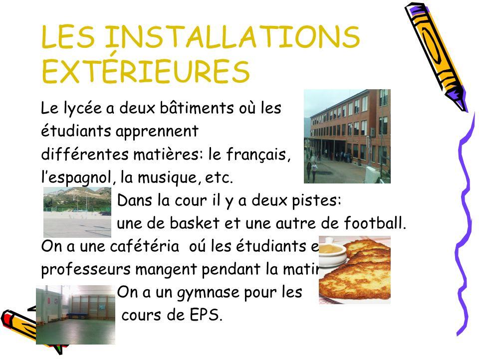 LES INSTALLATIONS EXTÉRIEURES Le lycée a deux bâtiments où les étudiants apprennent différentes matières: le français, lespagnol, la musique, etc.