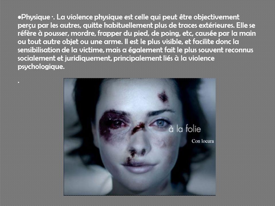 Physique ·. La violence physique est celle qui peut être objectivement perçu par les autres, quitte habituellement plus de traces extérieures. Elle se