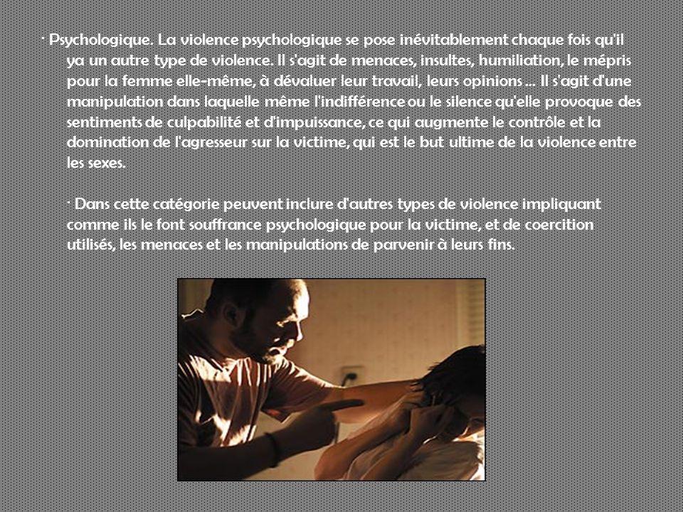 · Psychologique. La violence psychologique se pose inévitablement chaque fois qu'il ya un autre type de violence. Il s'agit de menaces, insultes, humi