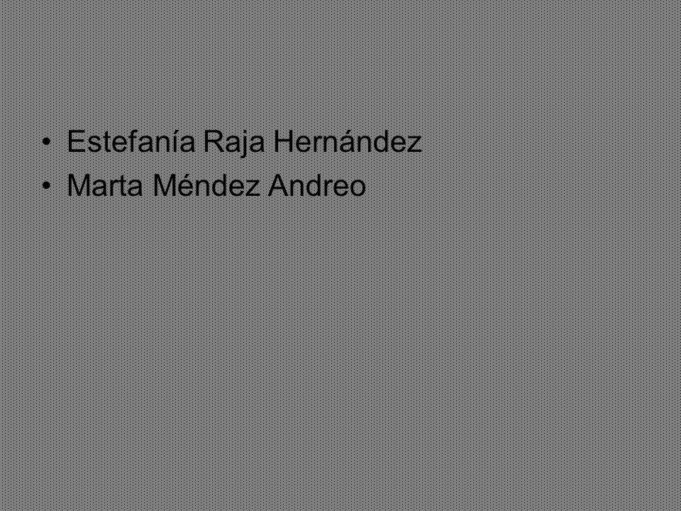 Estefanía Raja Hernández Marta Méndez Andreo