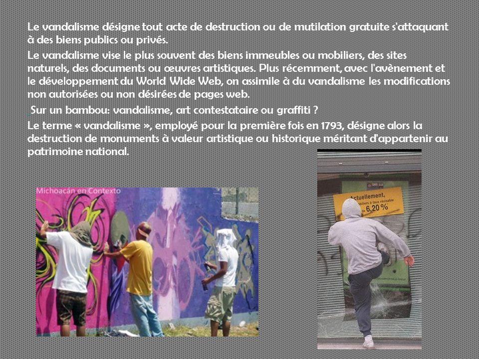 Le vandalisme désigne tout acte de destruction ou de mutilation gratuite s'attaquant à des biens publics ou privés. Le vandalisme vise le plus souvent