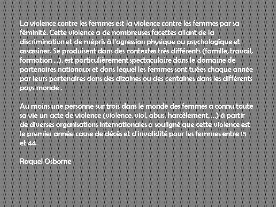 La violence contre les femmes est la violence contre les femmes par sa féminité. Cette violence a de nombreuses facettes allant de la discrimination e