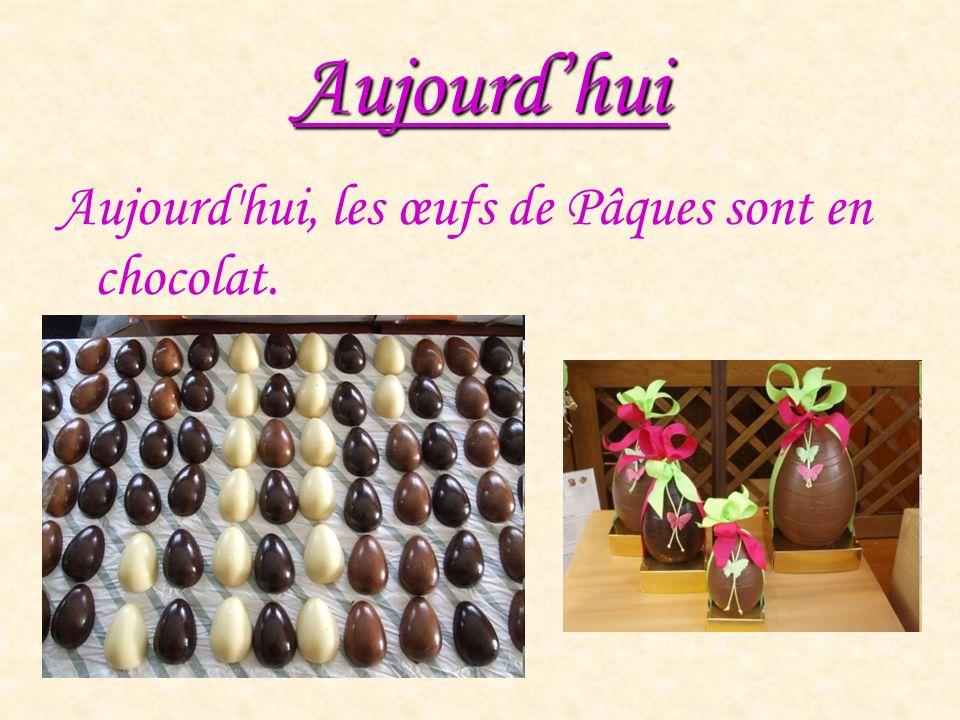Aujourdhui Aujourd hui, les œufs de Pâques sont en chocolat.