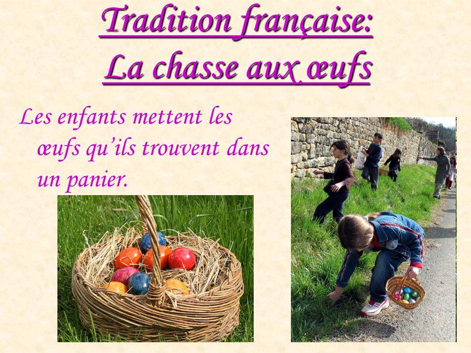 Tradition française: La chasse aux œufs Les enfants mettent les œufs quils trouvent dans un panier.