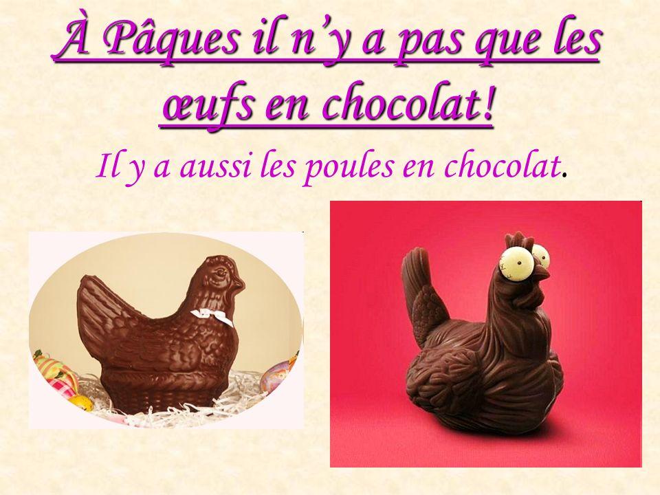 À Pâques il ny a pas que les œufs en chocolat! Il y a aussi les poules en chocolat.