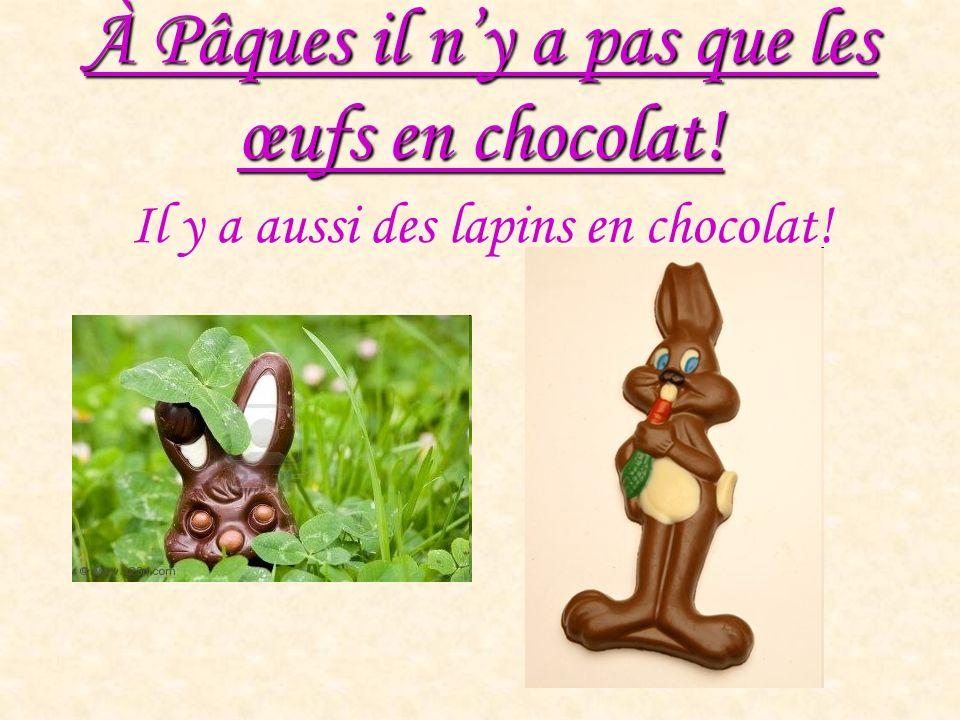 Il y a aussi des lapins en chocolat! À Pâques il ny a pas que les œufs en chocolat!