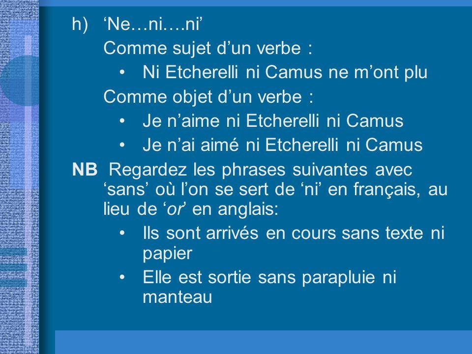 h)Ne…ni….ni Comme sujet dun verbe : Ni Etcherelli ni Camus ne mont plu Comme objet dun verbe : Je naime ni Etcherelli ni Camus Je nai aimé ni Etcherel