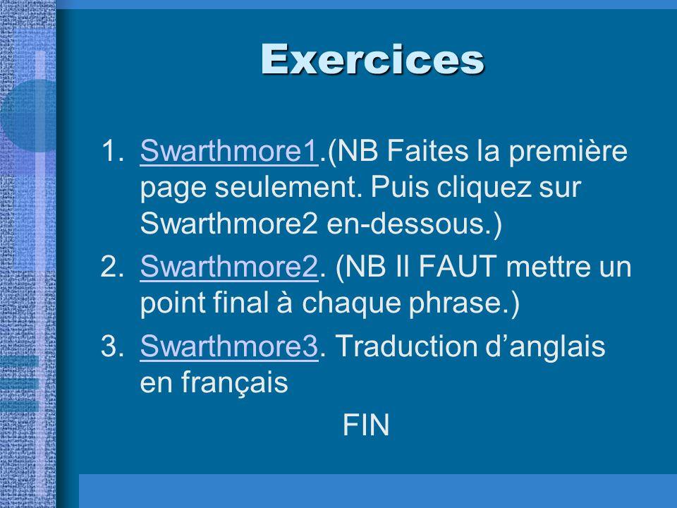 Exercices 1.Swarthmore1.(NB Faites la première page seulement. Puis cliquez sur Swarthmore2 en-dessous.)Swarthmore1 2.Swarthmore2. (NB Il FAUT mettre