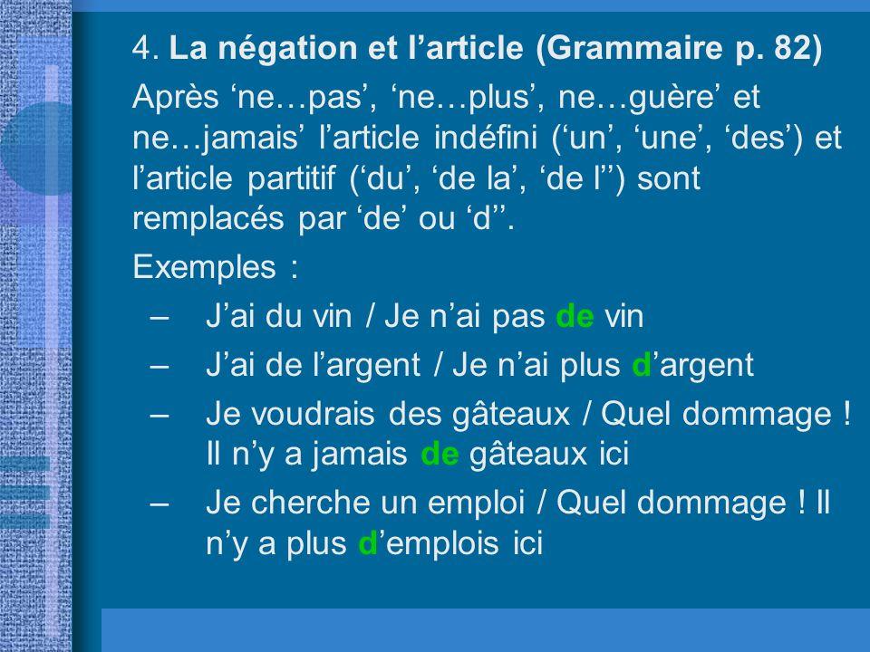 4. La négation et larticle (Grammaire p. 82) Après ne…pas, ne…plus, ne…guère et ne…jamais larticle indéfini (un, une, des) et larticle partitif (du, d