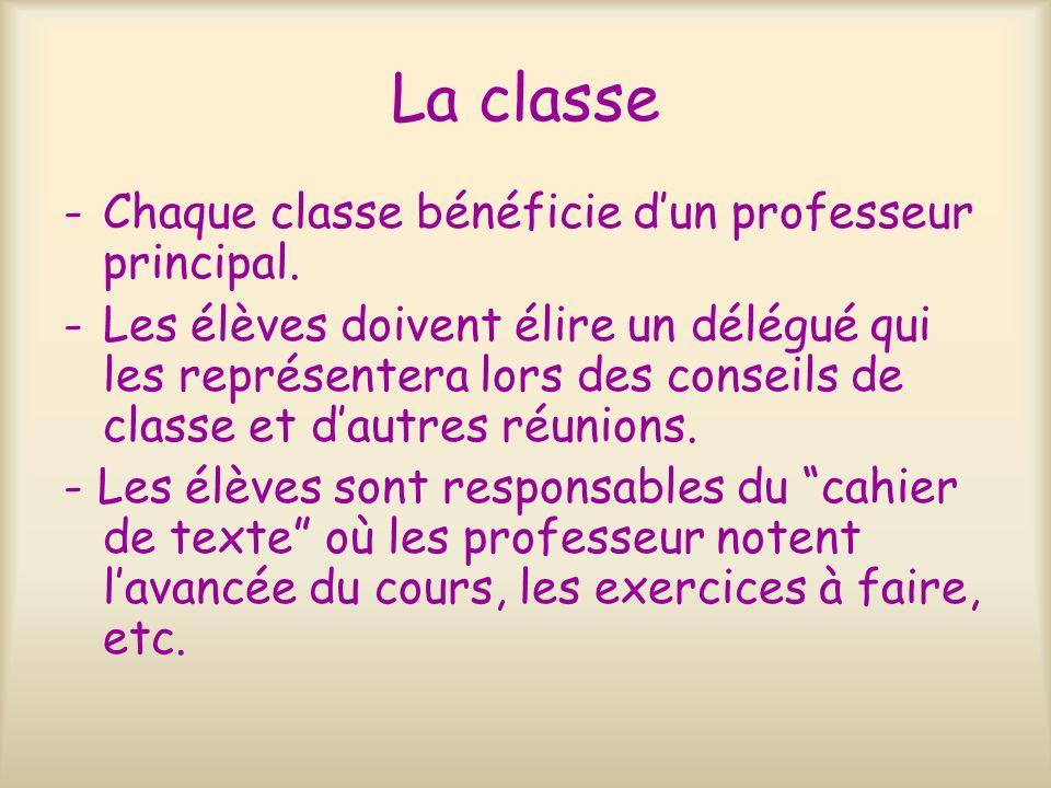 La classe -Chaque classe bénéficie dun professeur principal. -Les élèves doivent élire un délégué qui les représentera lors des conseils de classe et