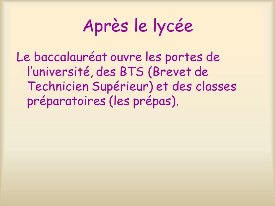 Après le lycée Le baccalauréat ouvre les portes de luniversité, des BTS (Brevet de Technicien Supérieur) et des classes préparatoires (les prépas).