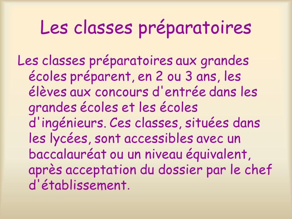 Les classes préparatoires Les classes préparatoires aux grandes écoles préparent, en 2 ou 3 ans, les élèves aux concours d'entrée dans les grandes éco