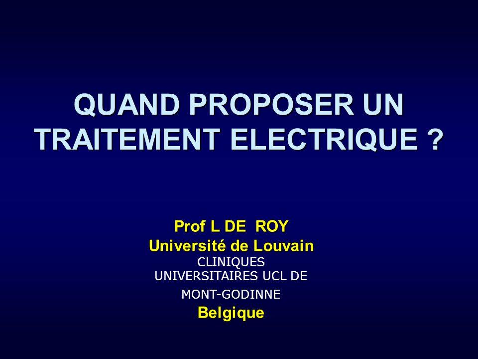 Prof L DE ROY Université de Louvain Université de Louvain CLINIQUES UNIVERSITAIRES UCL DE MONT-GODINNEBelgique QUAND PROPOSER UN TRAITEMENT ELECTRIQUE