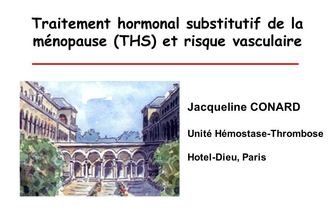 Traitement hormonal substitutif de la ménopause (THS) et risque vasculaire Jacqueline CONARD Unité Hémostase-Thrombose Hotel-Dieu, Paris