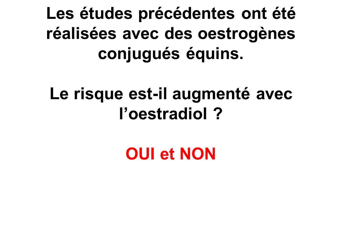 Les études précédentes ont été réalisées avec des oestrogènes conjugués équins. Le risque est-il augmenté avec loestradiol ? OUI et NON