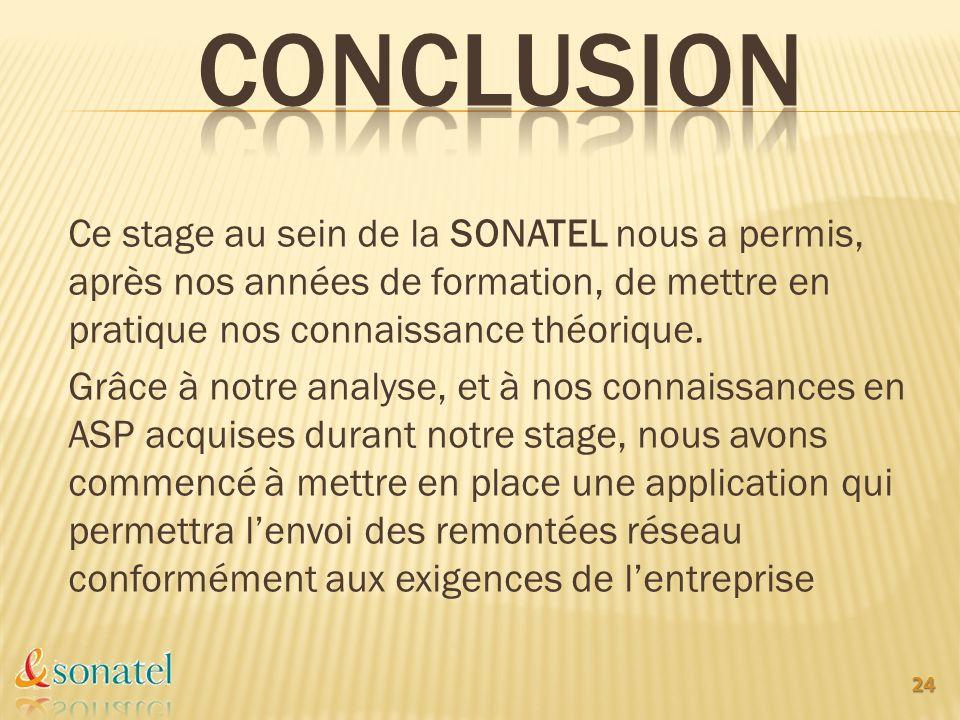 24 Ce stage au sein de la SONATEL nous a permis, après nos années de formation, de mettre en pratique nos connaissance théorique. Grâce à notre analys