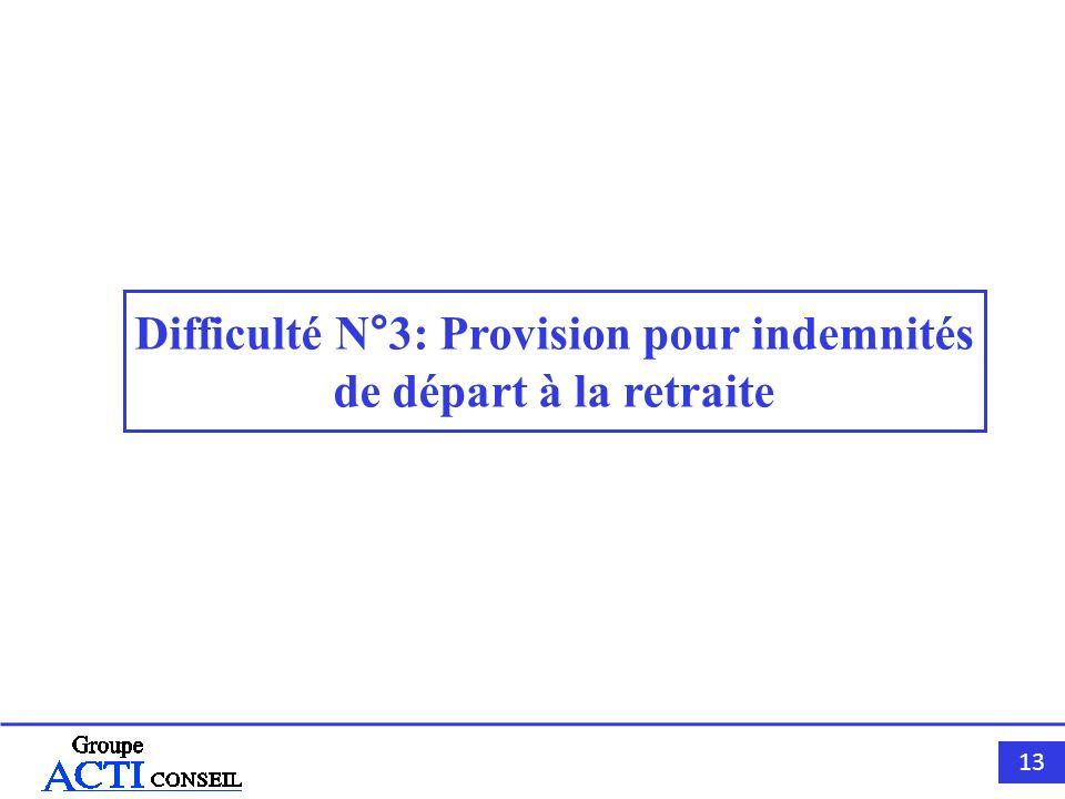 13 Difficulté N°3: Provision pour indemnités de départ à la retraite
