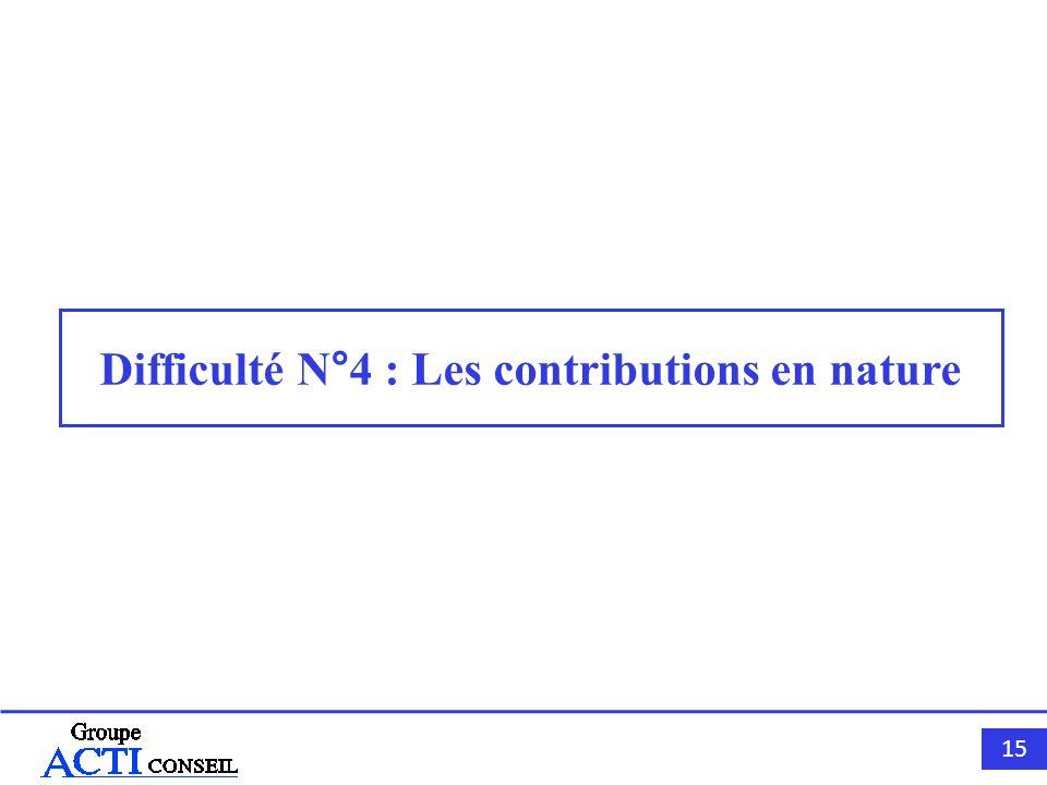 15 Difficulté N°4 : Les contributions en nature