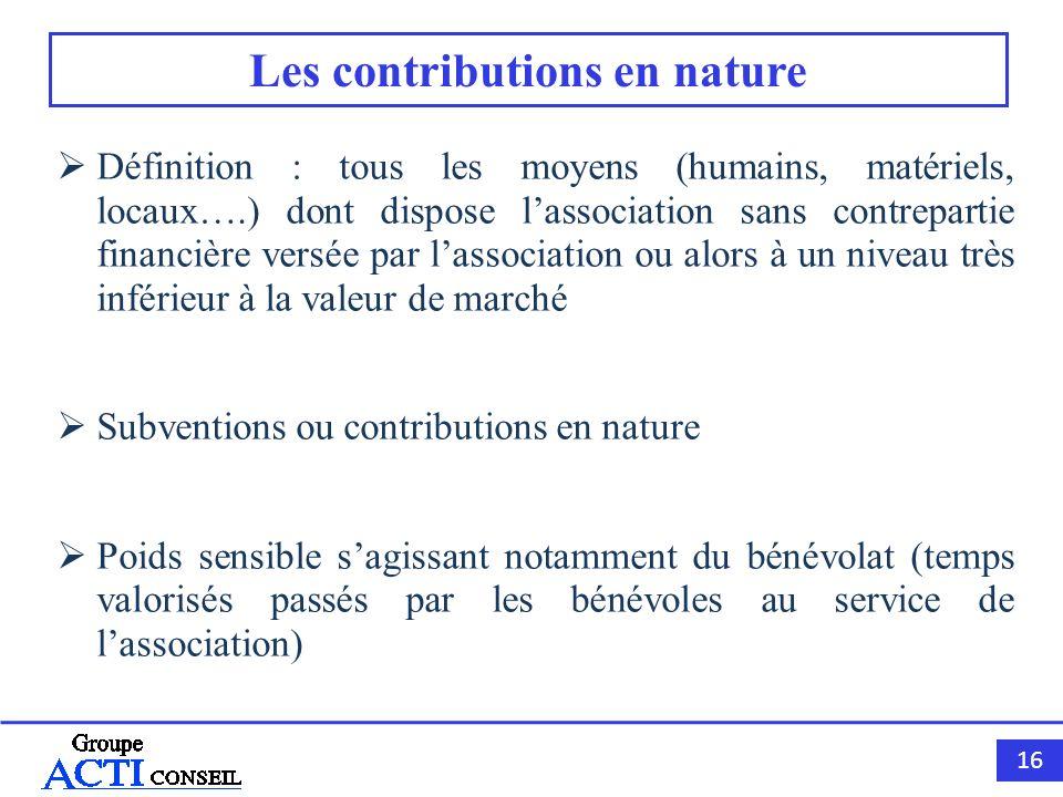 16 Les contributions en nature Définition : tous les moyens (humains, matériels, locaux….) dont dispose lassociation sans contrepartie financière vers