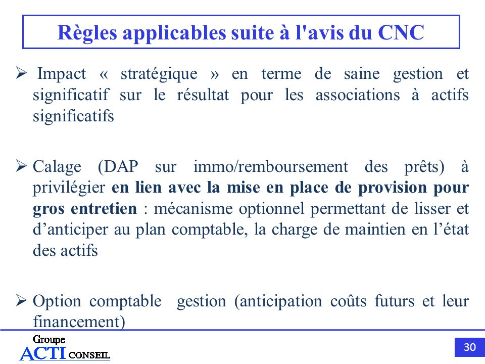 30 Règles applicables suite à l'avis du CNC Impact « stratégique » en terme de saine gestion et significatif sur le résultat pour les associations à a