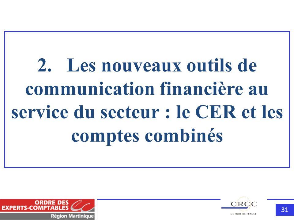 31 2. Les nouveaux outils de communication financière au service du secteur : le CER et les comptes combinés