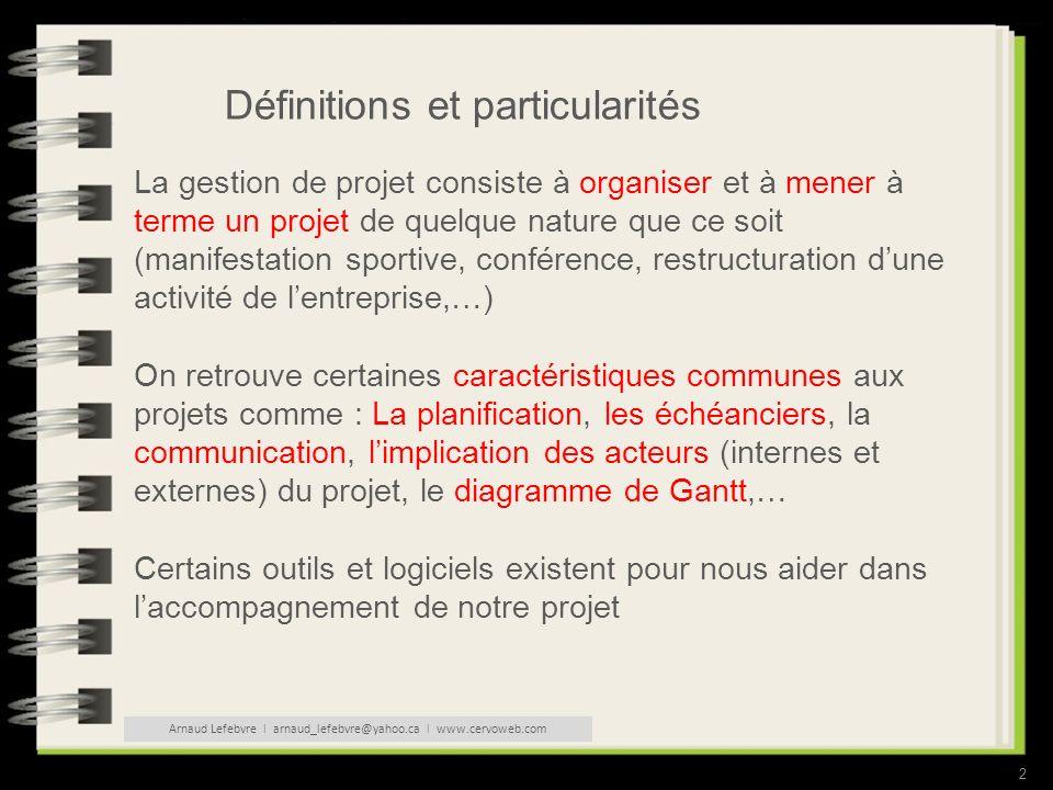 3 Définitions et particularités Un projet est toute activité réalisée une seule fois, doté dun début et d une fin déterminée et qui vise à créer un produit ou un savoir unique.