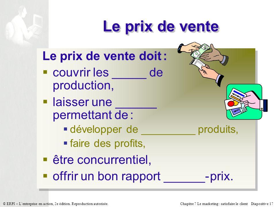 Chapitre 7 Le marketing : satisfaire le client Diapositive 17 © ERPI – Lentreprise en action, 2e édition.