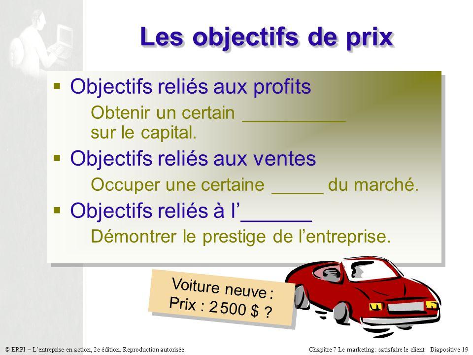 Chapitre 7 Le marketing : satisfaire le client Diapositive 19 © ERPI – Lentreprise en action, 2e édition.