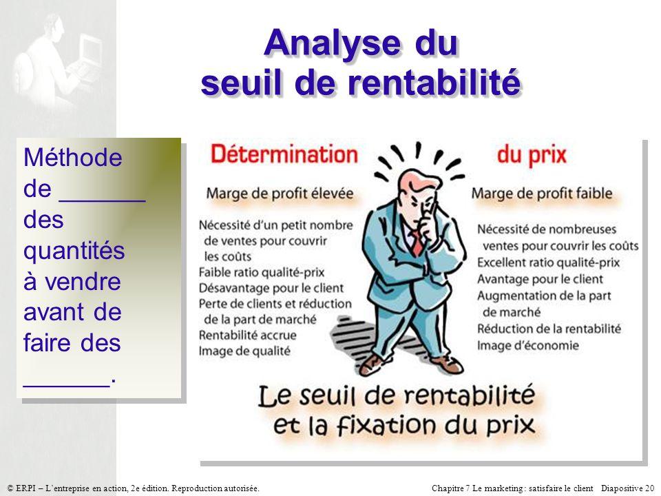 Chapitre 7 Le marketing : satisfaire le client Diapositive 20 © ERPI – Lentreprise en action, 2e édition.