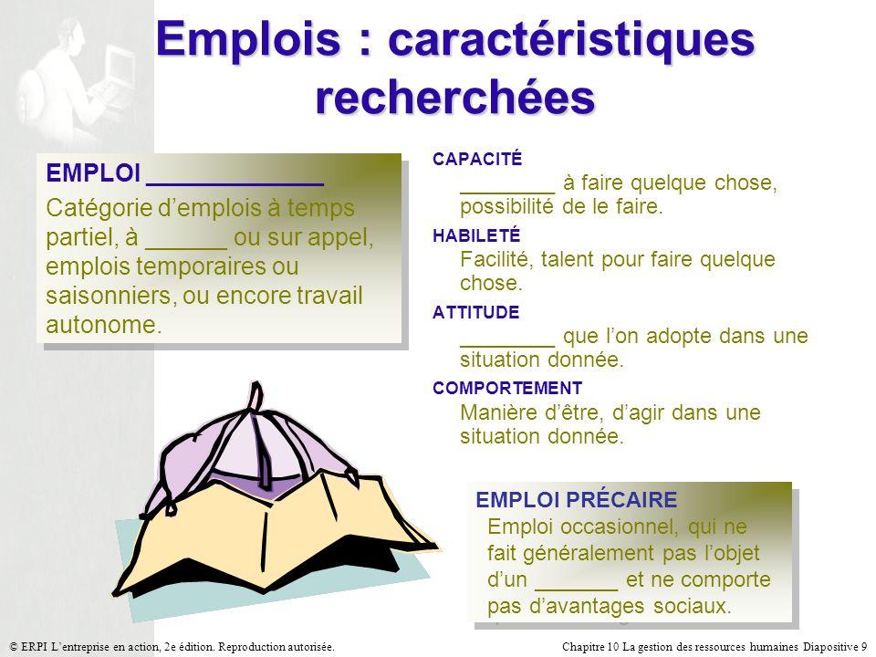 Chapitre 10 La gestion des ressources humaines Diapositive 9© ERPI Lentreprise en action, 2e édition. Reproduction autorisée. EMPLOI _____________ Cat