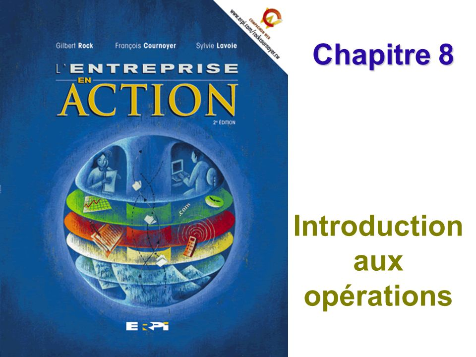 Chapitre 8 Introduction aux opérations Diapositive 2© ERPI – Lentreprise en action, 2e édition.