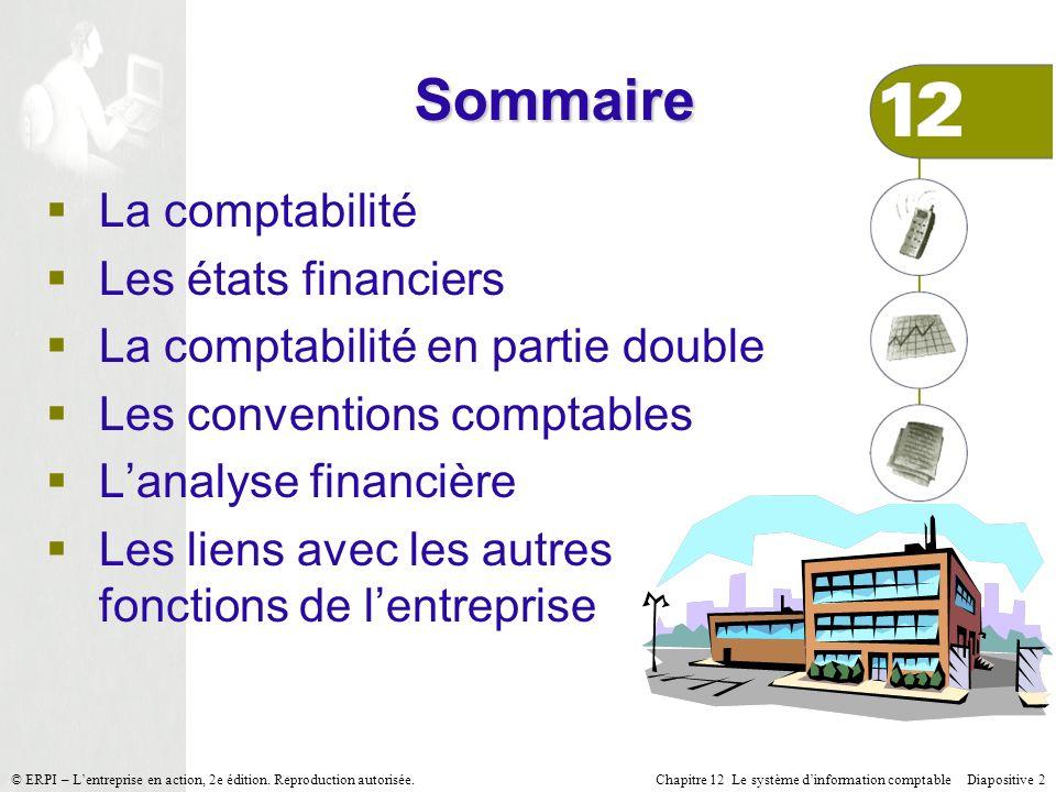 Chapitre 12 Le système dinformation comptable Diapositive 2© ERPI – Lentreprise en action, 2e édition. Reproduction autorisée. Sommaire La comptabilit