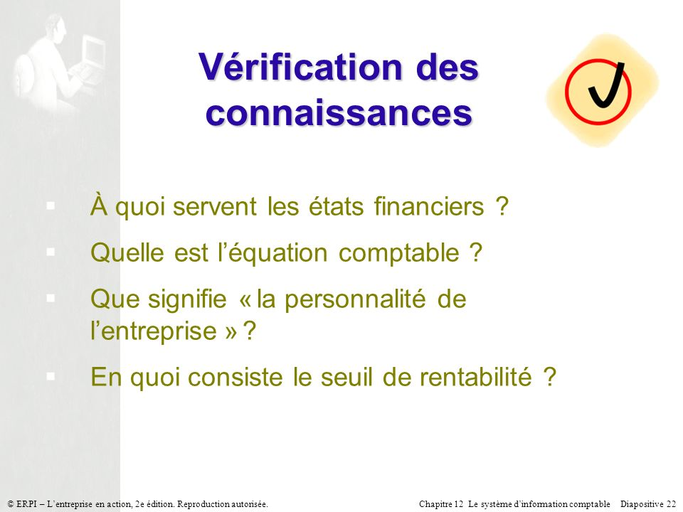 Chapitre 12 Le système dinformation comptable Diapositive 22© ERPI – Lentreprise en action, 2e édition. Reproduction autorisée. Vérification des conna