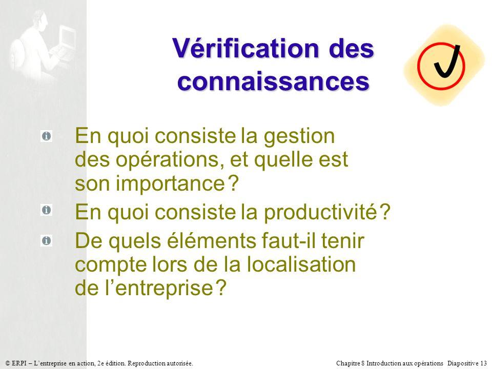 Chapitre 8 Introduction aux opérations Diapositive 13© ERPI – Lentreprise en action, 2e édition. Reproduction autorisée. Vérification des connaissance