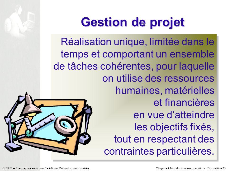 Chapitre 8 Introduction aux opérations Diapositive 25© ERPI – Lentreprise en action, 2e édition. Reproduction autorisée. Gestion de projet Réalisation