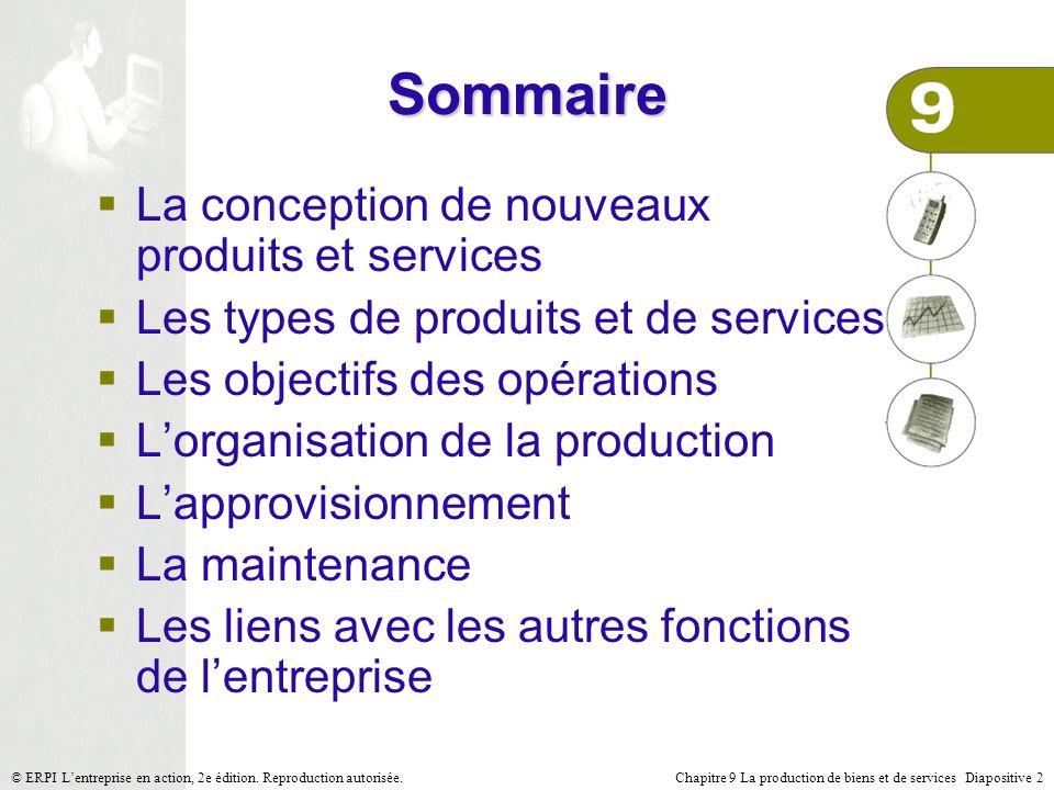 Chapitre 9 La production de biens et de services Diapositive 2© ERPI Lentreprise en action, 2e édition. Reproduction autorisée. Sommaire La conception