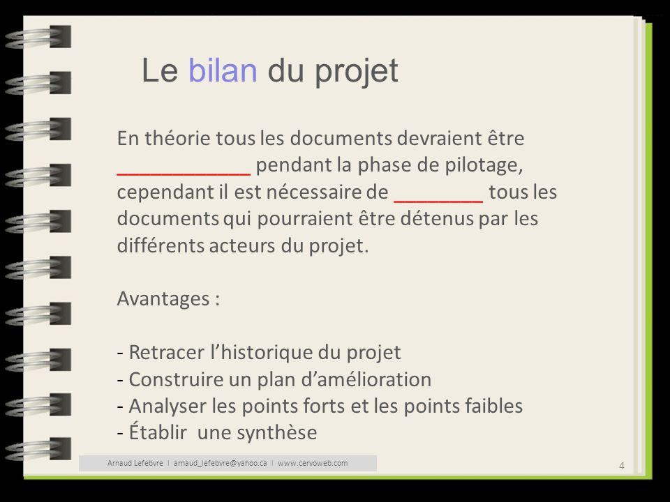 4 Le bilan du projet En théorie tous les documents devraient être ____________ pendant la phase de pilotage, cependant il est nécessaire de ________ t